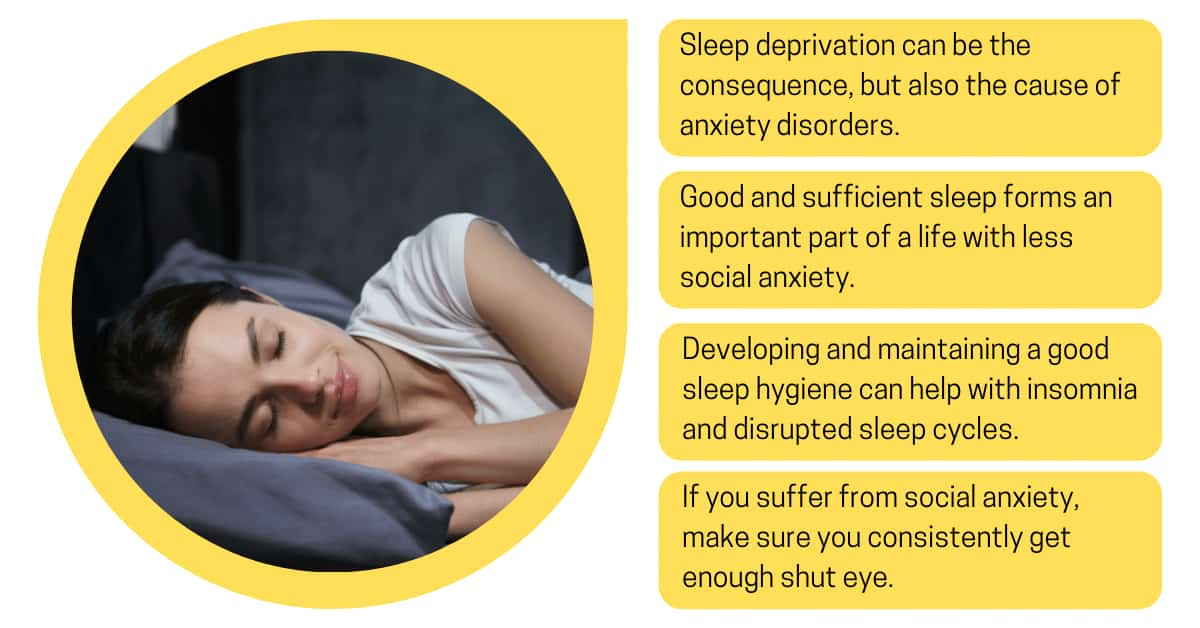 Sleep deprivation can lead to increased emotional reactivity and social anxiety. Getting enough and good sleep can help with social anxiety.