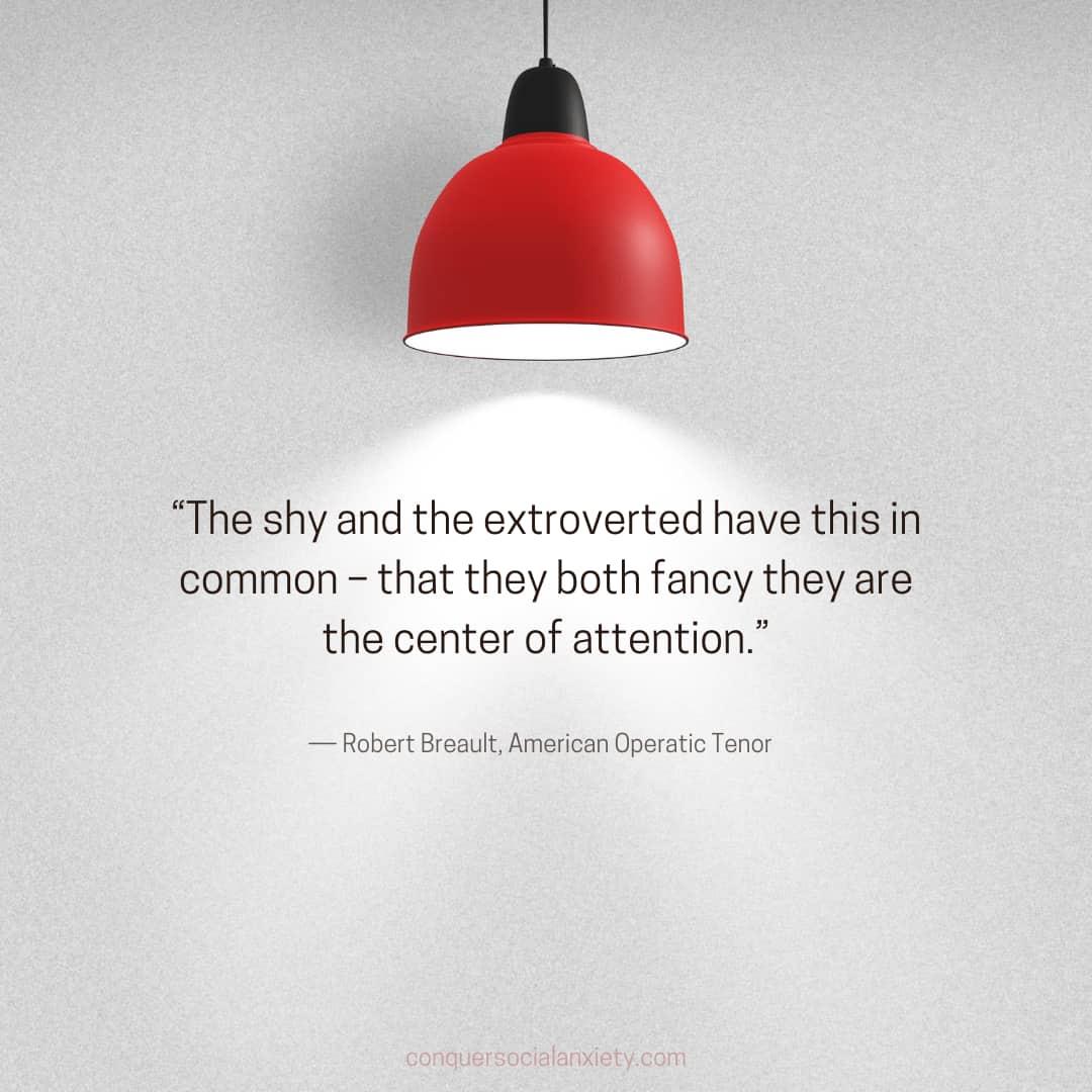"""Robert Breault Quote: """"The shy and the extroverted have this in common – that they both fancy they are the center of attention."""""""