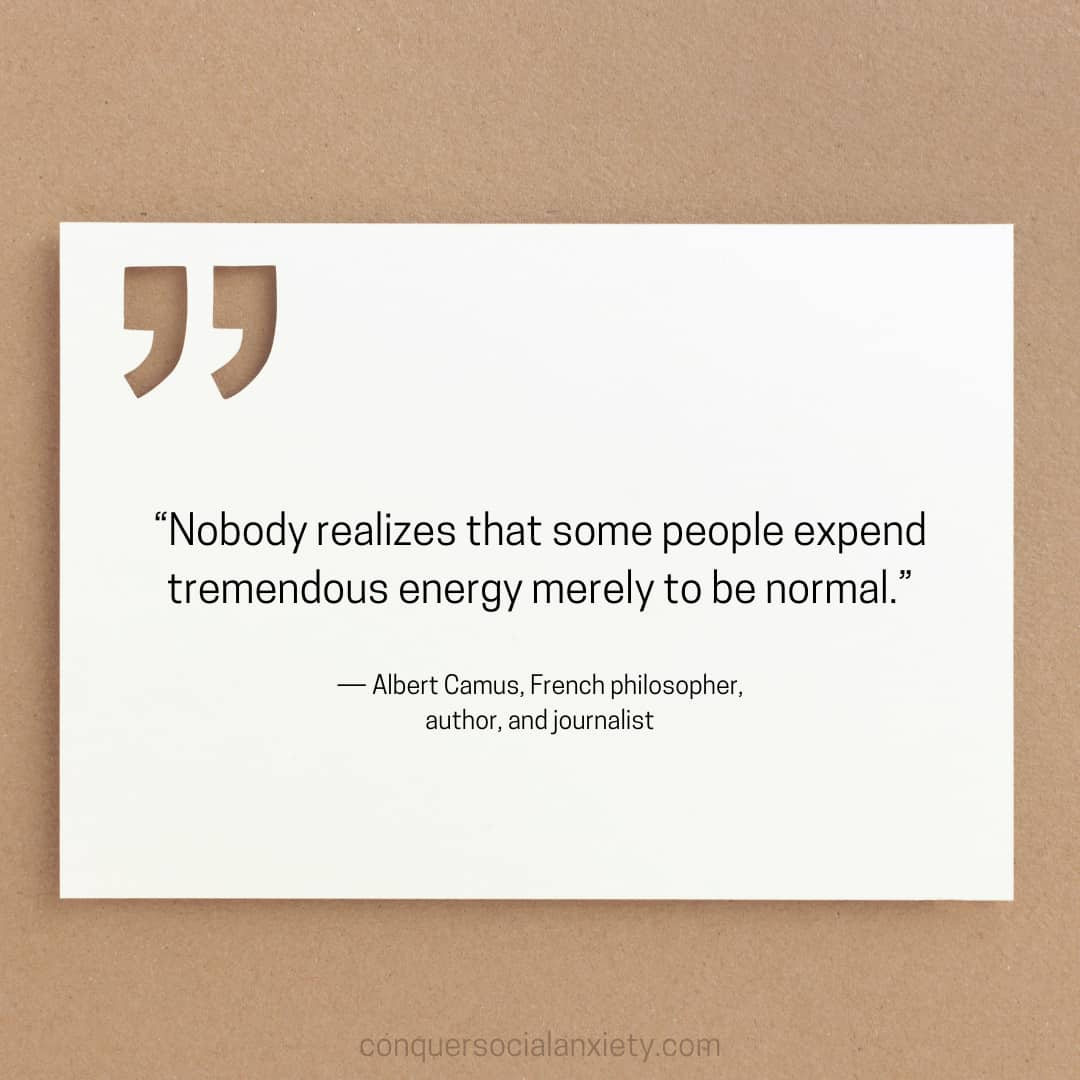 """Albert Camus social anxiety quote: """"Nobody realizes that some people expend tremendous energy merely to be normal."""""""