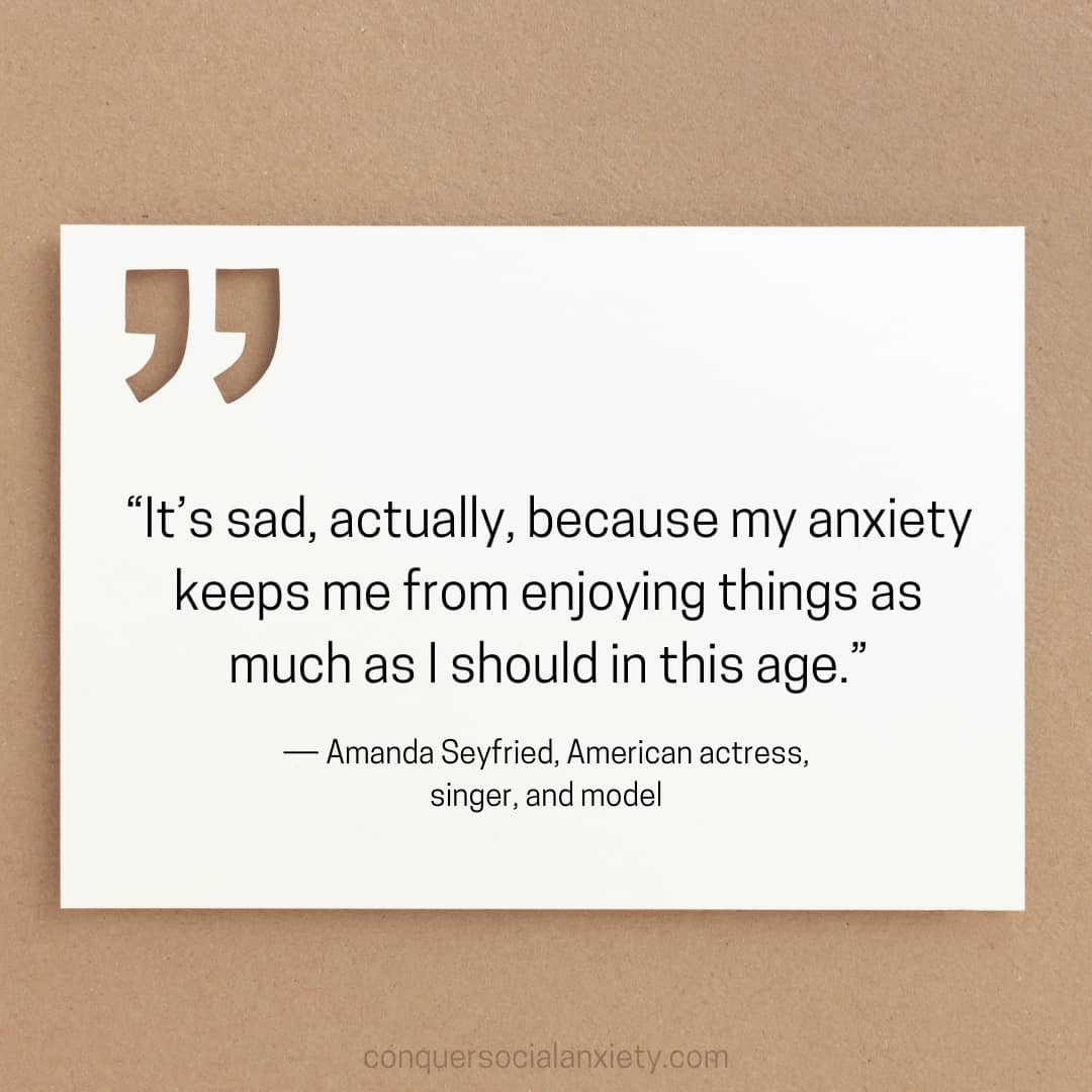 """Amanda Seyfried social anxiety quote: """"It's sad, actually, because my anxiety keeps me from enjoying things as much as I should in this age."""""""